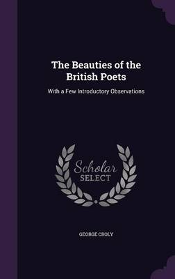 The Beauties of the British Poets With a Few Introductory Observations by George Croly