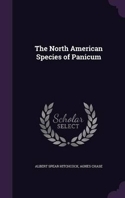 The North American Species of Panicum by Albert Spear Hitchcock, Agnes Chase