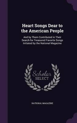 Heart Songs Dear to the American People And by Them Contributed in Their Search for Treasured Favorite Songs Initiated by the National Magazine by National Magazine