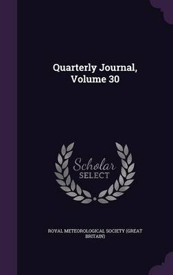 Quarterly Journal, Volume 30 by Royal Meteorological Society (Great Brit