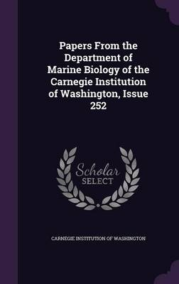 Papers from the Department of Marine Biology of the Carnegie Institution of Washington, Issue 252 by Carnegie Institution of Washington