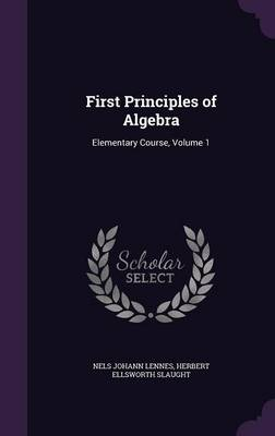 First Principles of Algebra Elementary Course, Volume 1 by Nels Johann Lennes, Herbert Ellsworth Slaught
