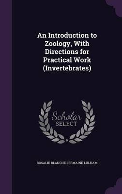 An Introduction to Zoology, with Directions for Practical Work (Invertebrates) by Rosalie Blanche Jermaine Lulham