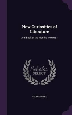 New Curiosities of Literature And Book of the Months, Volume 1 by George Soane