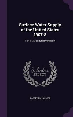 Surface Water Supply of the United States 1907-8 Part VI. Missouri River Basin by Robert Follansbee