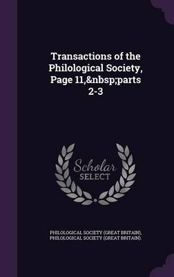 Transactions of the Philological Society, Page 11, Parts 2-3 by Philological Society (Great Britain)