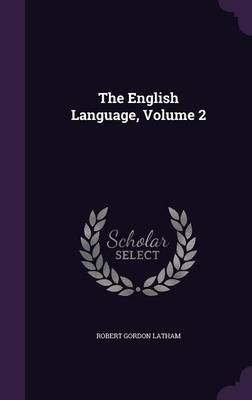 The English Language, Volume 2 by Robert Gordon Latham