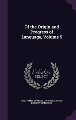 Of the Origin and Progress of Language, Volume 5 by Lord James Burnett Monboddo, James Burnett Monboddo