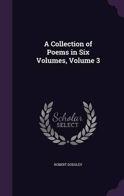 A Collection of Poems in Six Volumes, Volume 3 by Robert Dodsley