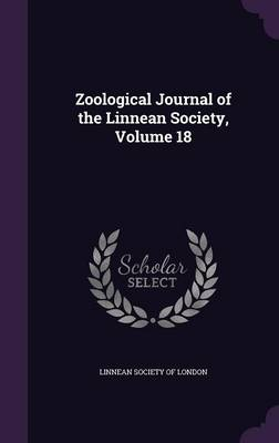 Zoological Journal of the Linnean Society, Volume 18 by Linnean Society of London