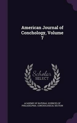 American Journal of Conchology, Volume 7 by Academy of Natural Sciences of Philadelp