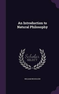 An Introduction to Natural Philosophy by William Nicholson