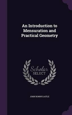 An Introduction to Mensuration and Practical Geometry by John Bonnycastle