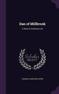 Dan of Millbrook A Story of American Life by Charles Carleton Coffin