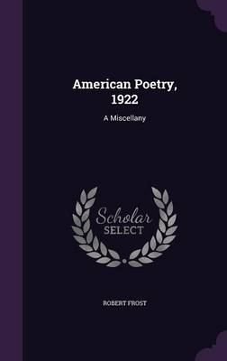 American Poetry, 1922 A Miscellany by Robert Frost