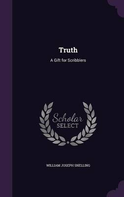 Truth A Gift for Scribblers by William Joseph Snelling