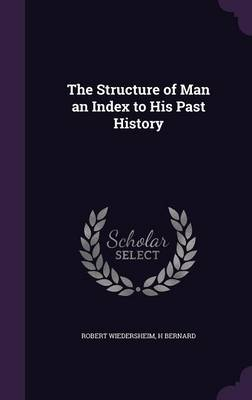 The Structure of Man an Index to His Past History by Robert Wiedersheim, H Bernard