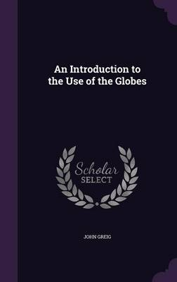 An Introduction to the Use of the Globes by John Greig