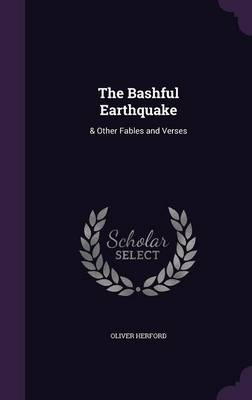 The Bashful Earthquake & Other Fables and Verses by Birmingham Fellow in English Literature of the Long Nineteenth Century Oliver (University College London University of Herford