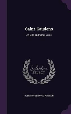 Saint-Gaudens An Ode, and Other Verse by Robert Underwood Johnson