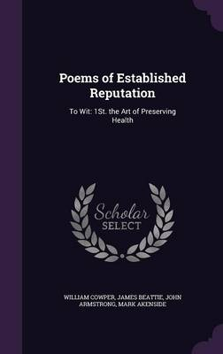 Poems of Established Reputation To Wit: 1st. the Art of Preserving Health by William Cowper, James Beattie, John (King's College London, Strand, UK) Armstrong