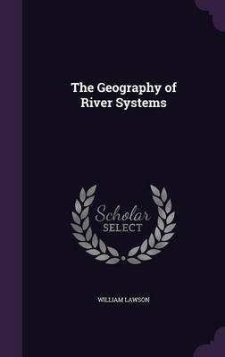 The Geography of River Systems by William (Professor of Otolaryngology, Mt. Sinai School of Medicine, Chief of Otolaryngology, Bronx Veterans Administrat Lawson