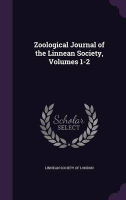 Zoological Journal of the Linnean Society, Volumes 1-2 by Linnean Society of London