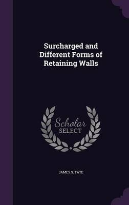 Surcharged and Different Forms of Retaining Walls by James S Tate