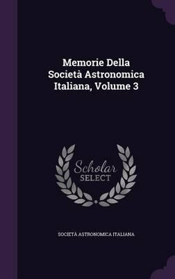 Memorie Della Societa Astronomica Italiana, Volume 3 by Societa Astronomica Italiana