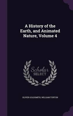 A History of the Earth, and Animated Nature, Volume 4 by Oliver Goldsmith, William Turton