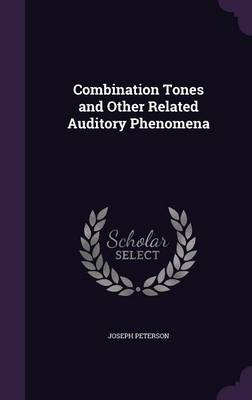 Combination Tones and Other Related Auditory Phenomena by Joseph Peterson
