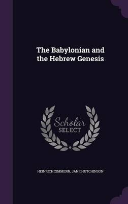 The Babylonian and the Hebrew Genesis by Heinrich Zimmern, Jane Hutchinson