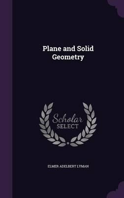 Plane and Solid Geometry by Elmer Adelbert Lyman