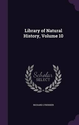 Library of Natural History, Volume 10 by Richard Lydekker