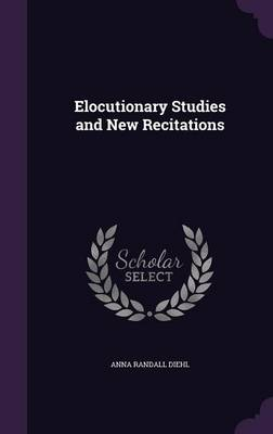 Elocutionary Studies and New Recitations by Anna Randall Diehl
