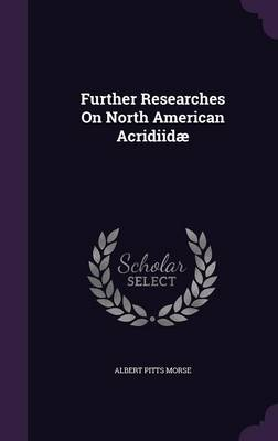 Further Researches on North American Acridiidae by Albert Pitts Morse