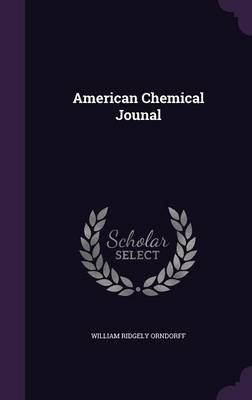 American Chemical Jounal by William Ridgely Orndorff