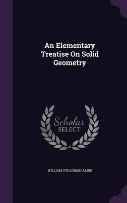 An Elementary Treatise on Solid Geometry by William Steadman Aldis