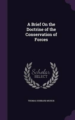 A Brief on the Doctrine of the Conservation of Forces by Thomas Hubbard Musick