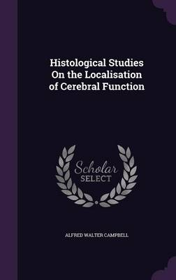 Histological Studies on the Localisation of Cerebral Function by Alfred Walter Campbell