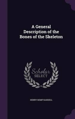 A General Description of the Bones of the Skeleton by Henry Kemp Randell