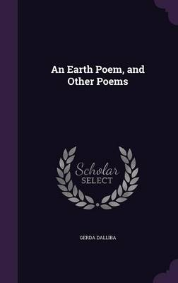 An Earth Poem, and Other Poems by Gerda Dalliba