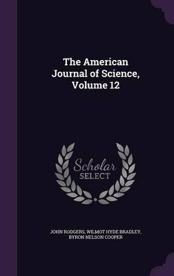The American Journal of Science, Volume 12 by John Rodgers, Wilmot Hyde Bradley, Byron Nelson Cooper