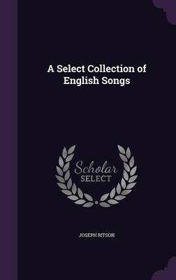 A Select Collection of English Songs by Joseph Ritson