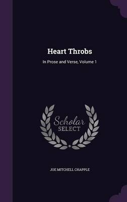 Heart Throbs In Prose and Verse, Volume 1 by Joe Mitchell Chapple
