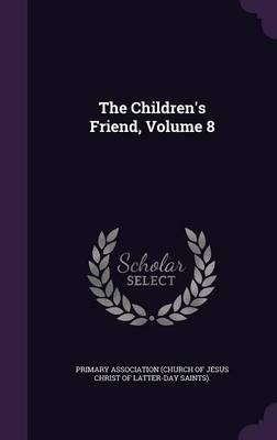The Children's Friend, Volume 8 by Primary Association (Church of Jesus Chr