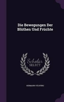 Die Bewegungen Der Bluthen Und Fruchte by Hermann Vochting