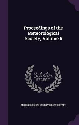 Proceedings of the Meteorological Society, Volume 5 by Meteorological Society (Great Britain)