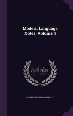 Modern Language Notes, Volume 4 by Johns Hopkins University