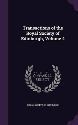 Transactions of the Royal Society of Edinburgh, Volume 4 by Royal Society of Edinburgh